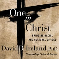One in Christ: Bridging Racial & Cultural Divides - David D. Ireland (PhD)