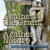 Against the Grain or Against Nature - Joris-Karl Huysmans