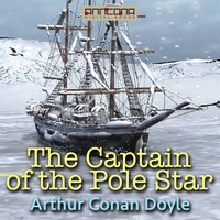 Captain of the Pole Star, and Other Tales - Arthur Conan Doyle