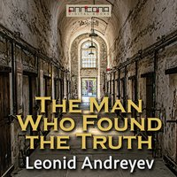 The Man Who Found the Truth - Leonid Andreyev