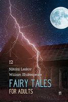 Fairy Tales for Adults Volume 12 - William Shakespeare, Nikolai Leskov