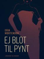Ej blot til pynt - Erik Mortensen