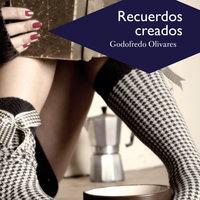 Recuerdos creados - Godofredo Olivares
