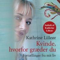 Kvinde, hvorfor græder du - Kathrine Lilleør