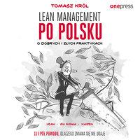Lean management po polsku. O dobrych i złych praktykach - Tomasz Król