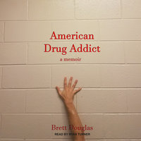 American Drug Addict: a memoir - Brett Douglas
