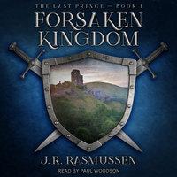 Forsaken Kingdom - J.R. Rasmussen