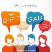 The Gift of the Gab: How Eloquence Works - David Crystal
