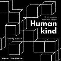Humankind: Solidarity with Nonhuman People - Timothy Morton