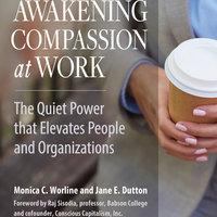 Awakening Compassion at Work - Monica Worline, Jane E. Dutton