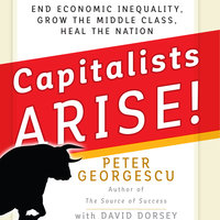 Capitalists, Arise! - Peter Georgescu