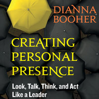 Creating Personal Presence - Dianna Booher