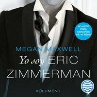 Yo soy Eric Zimmerman, vol. I - Megan Maxwell