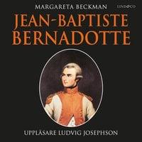 Jean-Baptiste Bernadotte - Margareta Beckman