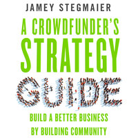 A Crowdfunder's Strategy Guide - Jamey Stegmaier