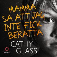 Mamma sa att jag inte fick berätta - Cathy Glass