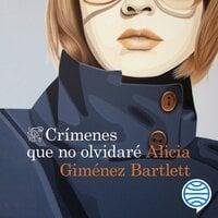 Crímenes que no olvidaré - Alicia Giménez Bartlett