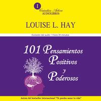 101 pensamientos positivos y poderosos - Louise L. Hay