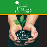 Cómo crear salud - Deepak Chopra