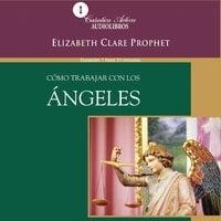 Cómo trabajar con los ángeles - Elizabeth Clare Prophet
