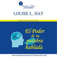 El poder de tu palabra hablada - Louise L. Hay