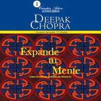 Expande tu mente - Deepak Chopra
