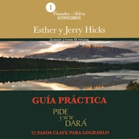 Guía practica, pide y se te dará - Esther Hicks, Jerry Hicks