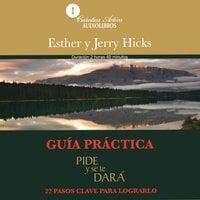Guía practica, pide y se te dará - Esther Hicks,Jerry Hicks