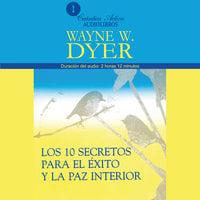 Los 10 secretos para el éxito y la paz interior - Wayne W. Dyer