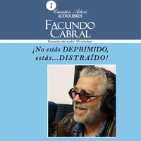 No estás deprimido, estás distraído - Facundo Cabral