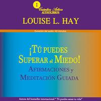 Tú puedes superar el miedo - Louise L. Hay
