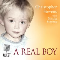A Real Boy: How Autism Shattered Our Lives – and Made a Family from the Pieces - Christopher Stevens,Nicola Stevens