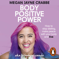 Body Positive Power: How to stop dieting, make peace with your body and live - Megan Jayne Crabbe
