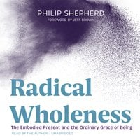 Radical Wholeness - Philip Shepherd