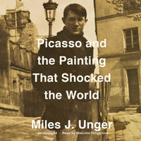 Picasso and the Painting That Shocked the World - Miles J. Unger