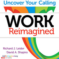 Work Reimagined - Richard J. Leider, David Shapiro