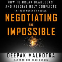 Negotiating the Impossible - Deepak Malhotra