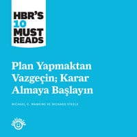 Plan Yapmaktan Vazgeçin; Karar Almaya Başlayın - Richard Steele, Michael C. Mankins