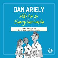 Akıldışı Sevgilerimle - Dan Ariely