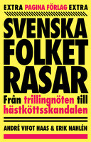 Svenska folket rasar : från trillingnöten till hästköttsskandalen - André Vifot Haas, Erik Nahlén