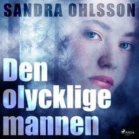 Den olycklige mannen - Sandra Olsson