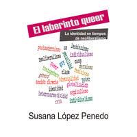 El laberinto queer. La identidad en tiempos de neoliberalismo - Susana López Penedo