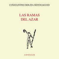 Las ramas del azar - Constantino Molina Monteagudo