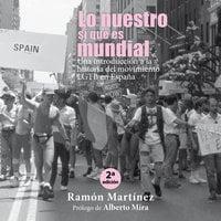 Lo nuestro sí que es mundial. Una introducción a la historia del movimiento LGTB en España - Ramón Martínez