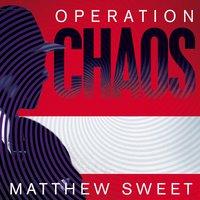 Operation Chaos - Matthew Sweet