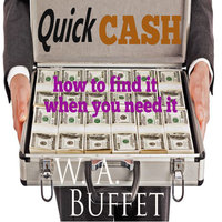 Quick Cash - How to Find It When you Need It - W.A. Buffet