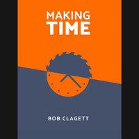 Making Time - Bob Clagett