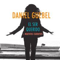 El ser querido y nuevos cuentos - Daniel Guebel