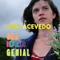 Una idea genial - Inés Acevedo