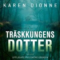 Träskkungens dotter - Karen Dionne